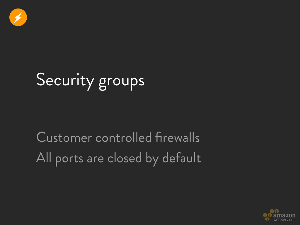Security groups Customer controlled firewalls Al...
