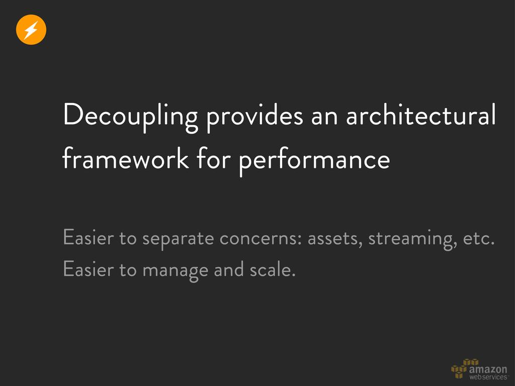 Decoupling provides an architectural framework ...