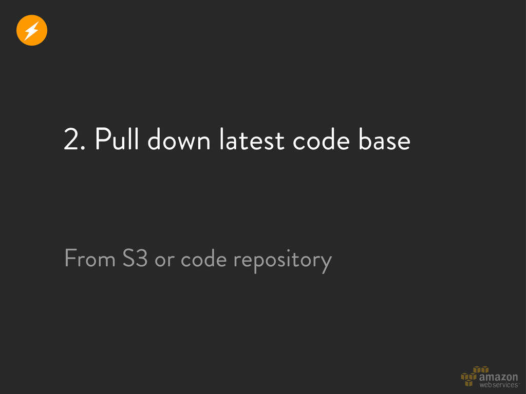 2. Pull down latest code base From S3 or code r...