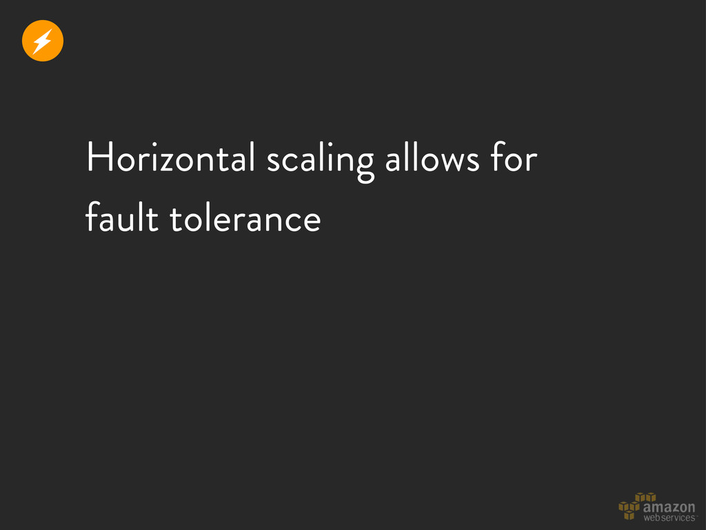 Horizontal scaling allows for fault tolerance r