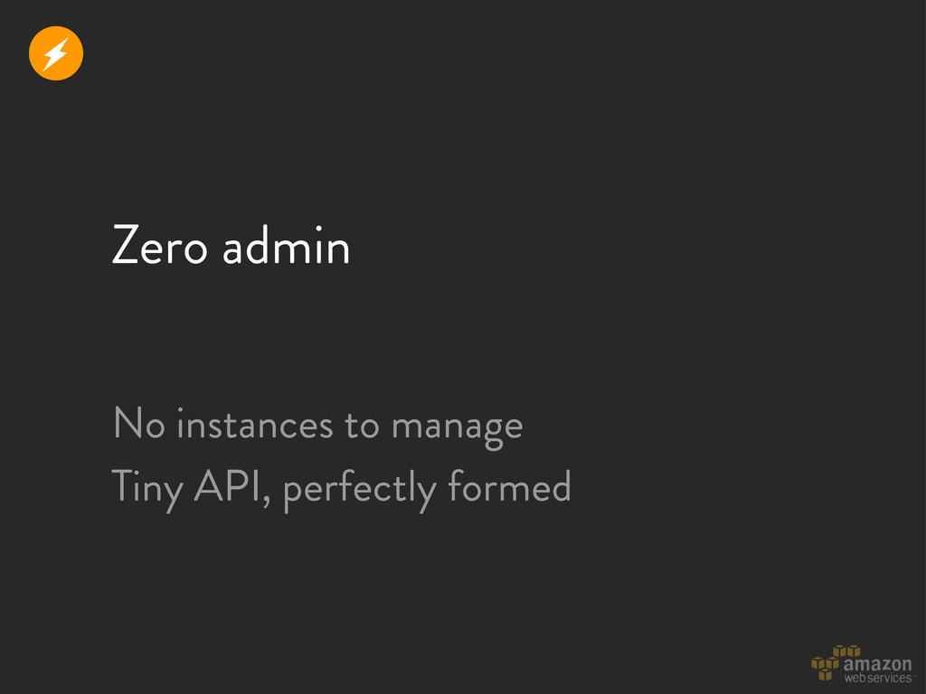 Zero admin r No instances to manage Tiny API, p...