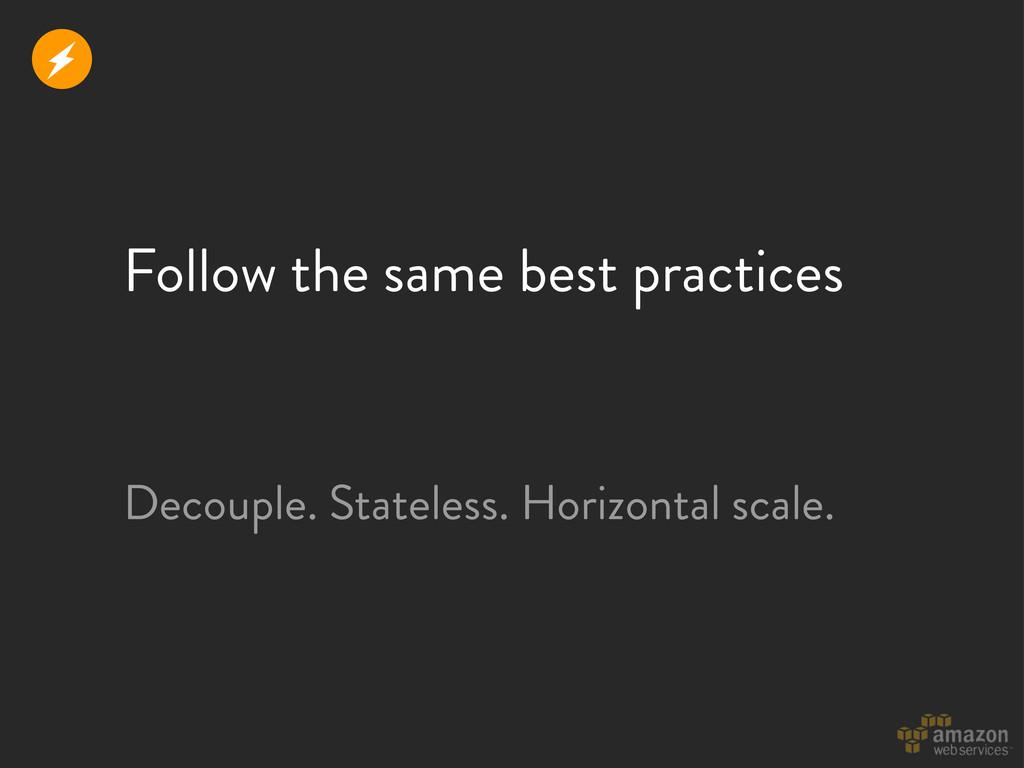 Follow the same best practices r Decouple. Stat...