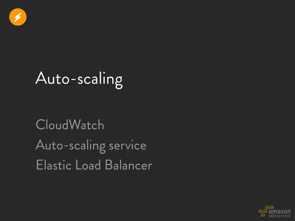 Auto-scaling CloudWatch Auto-scaling service El...