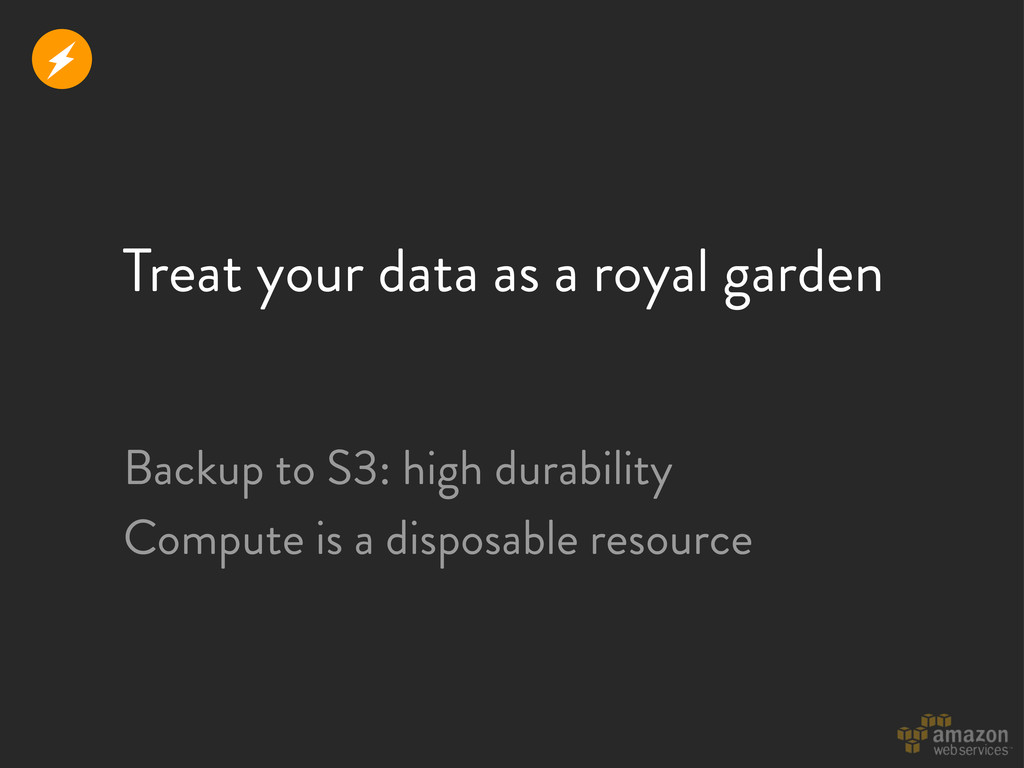 Treat your data as a royal garden Backup to S3:...