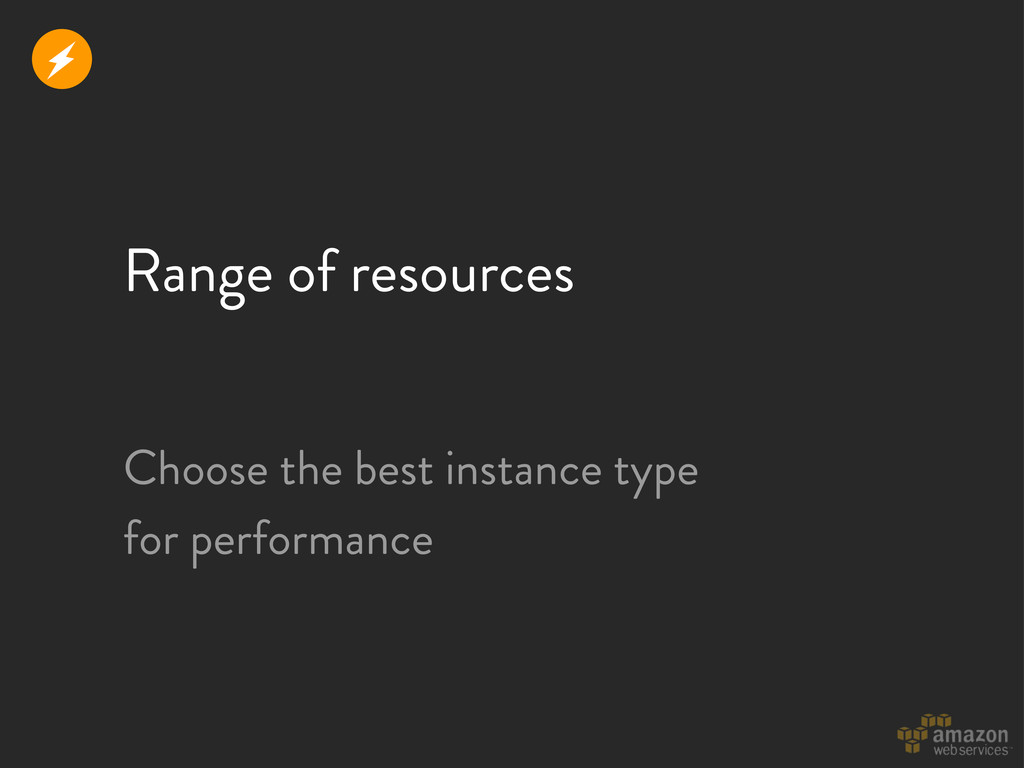 Range of resources Choose the best instance typ...