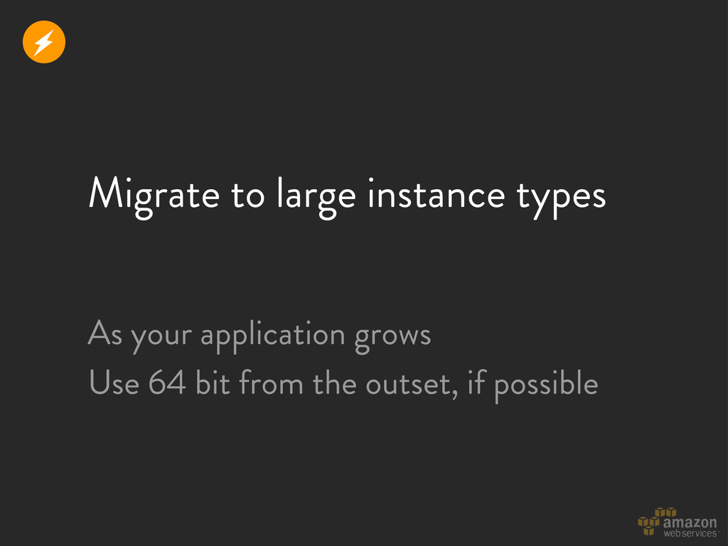 Migrate to large instance types As your applica...