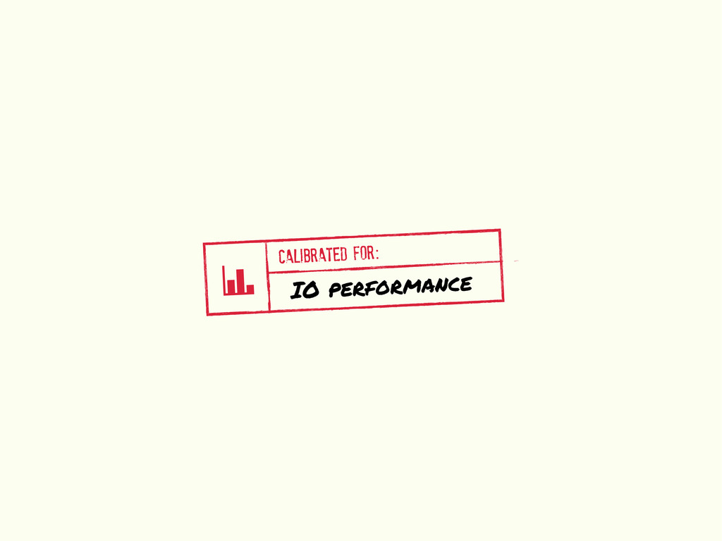 v CALIBRATED FOR: IO performance
