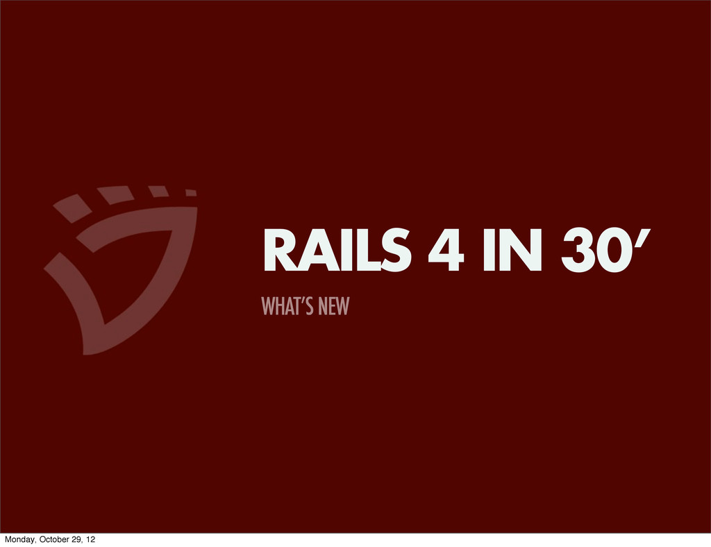 WHAT'S NEW RAILS 4 IN 30' Monday, October 29, 12