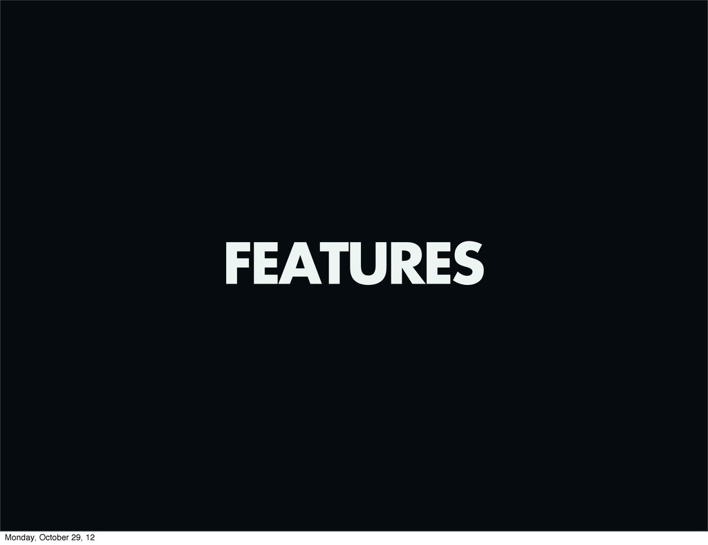 FEATURES Monday, October 29, 12