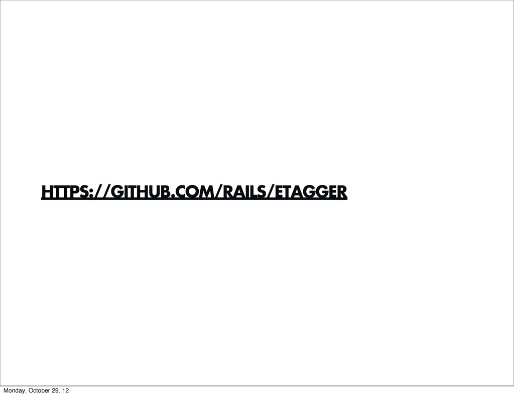 HTTPS://GITHUB.COM/RAILS/ETAGGER Monday, Octobe...