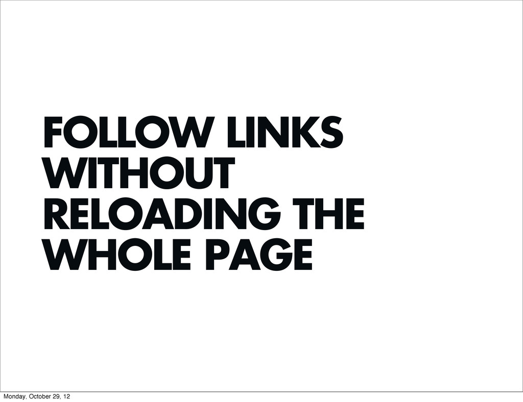 FOLLOW LINKS WITHOUT RELOADING THE WHOLE PAGE M...