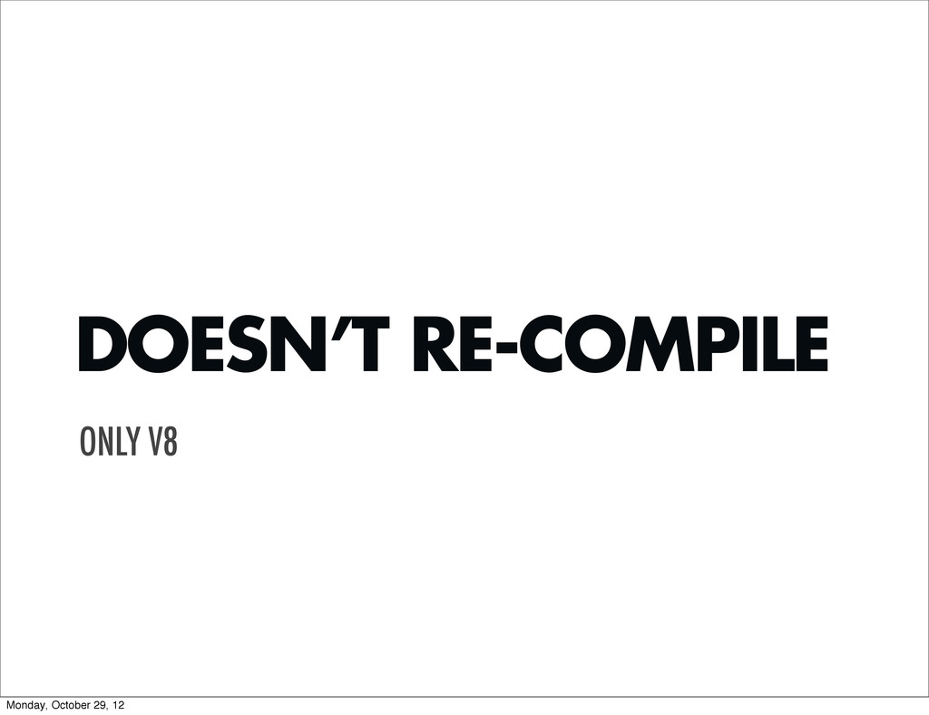 DOESN'T RE-COMPILE ONLY V8 Monday, October 29, ...