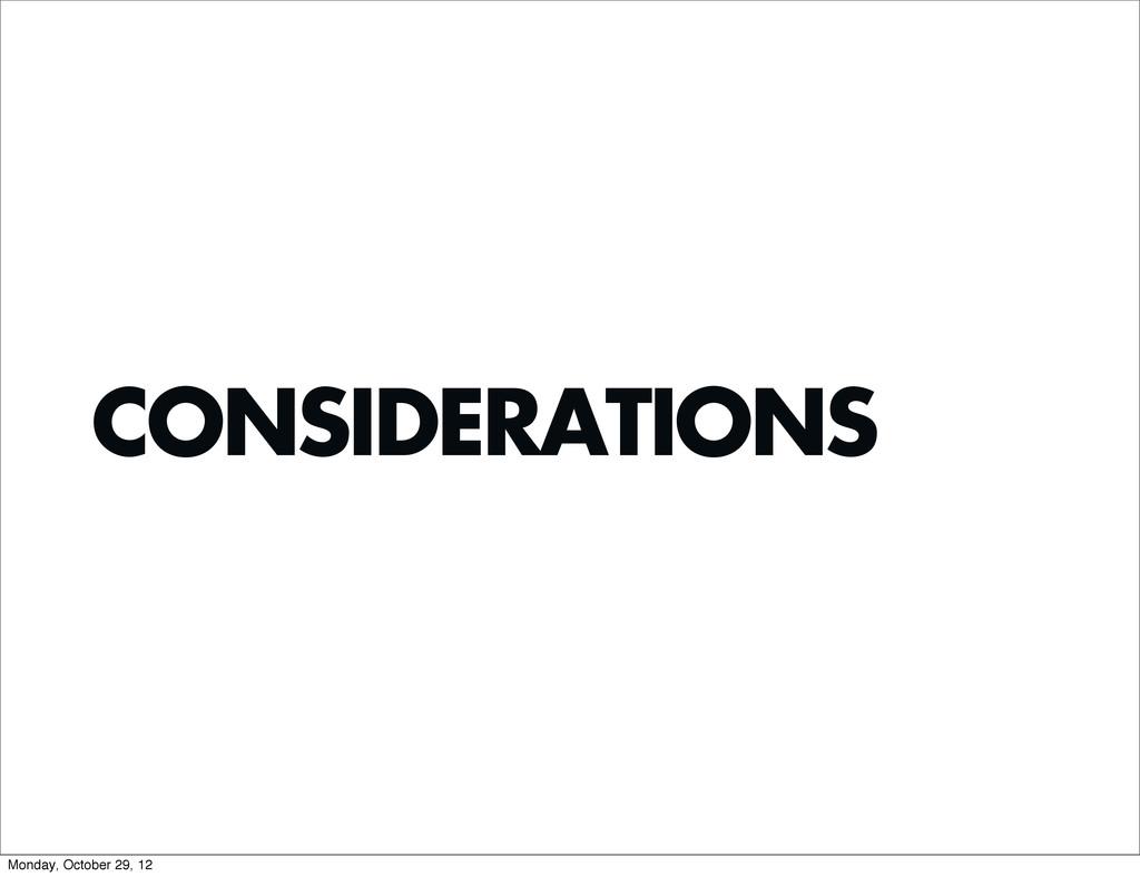 CONSIDERATIONS Monday, October 29, 12