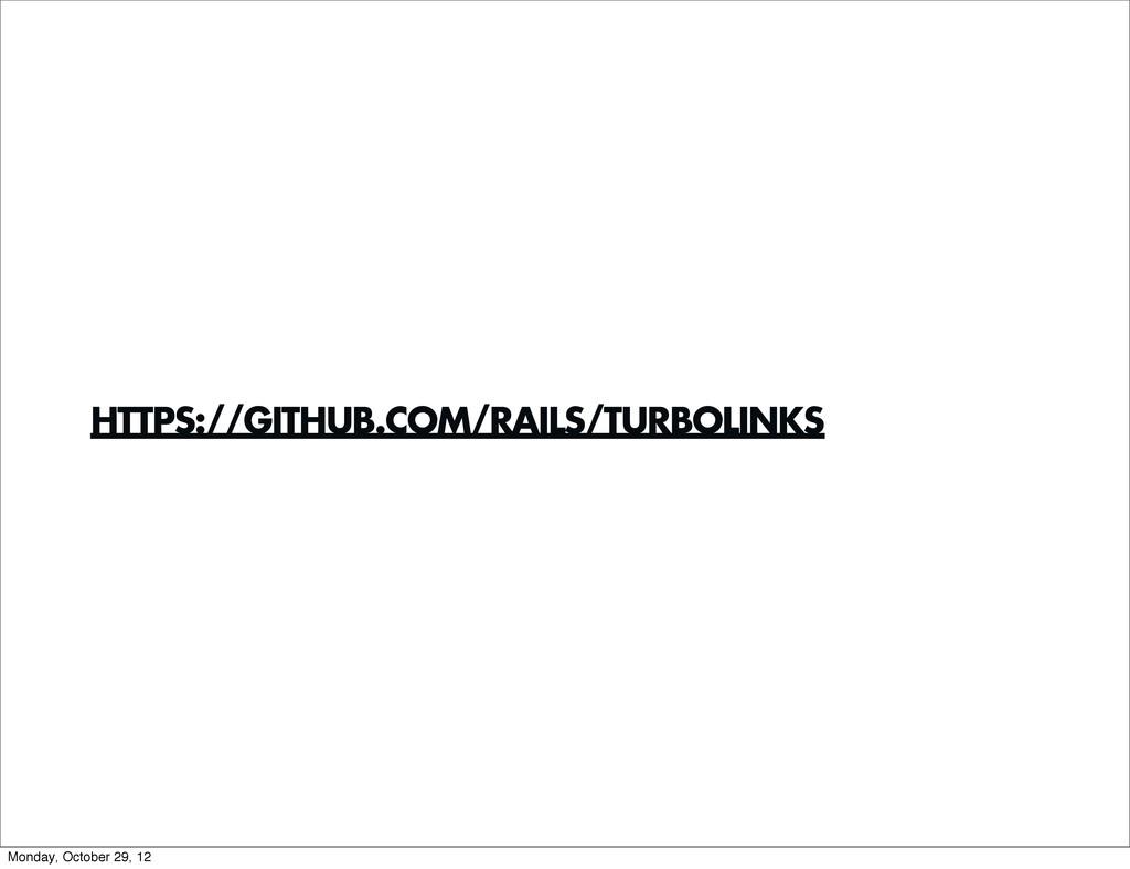 HTTPS://GITHUB.COM/RAILS/TURBOLINKS Monday, Oct...