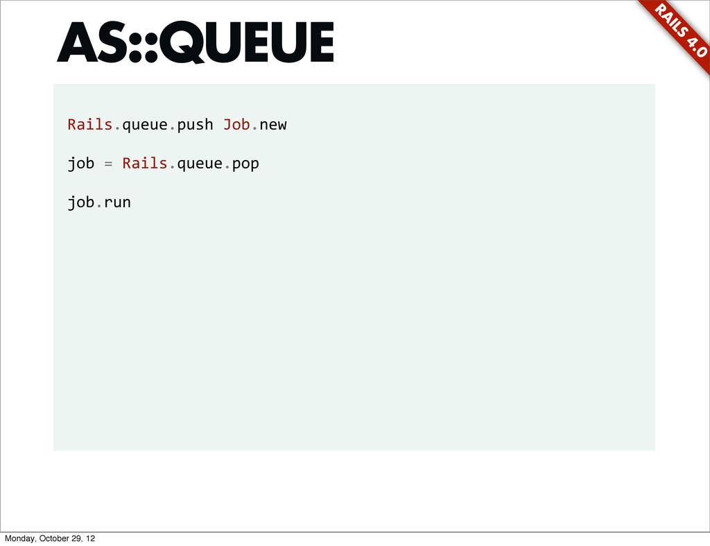 RA ILS 4.0 Rails.queue.push Job.new job =...