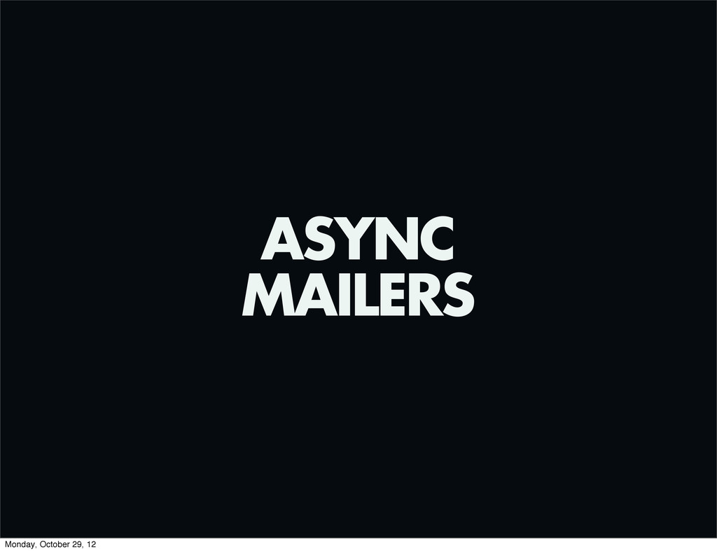 ASYNC MAILERS Monday, October 29, 12