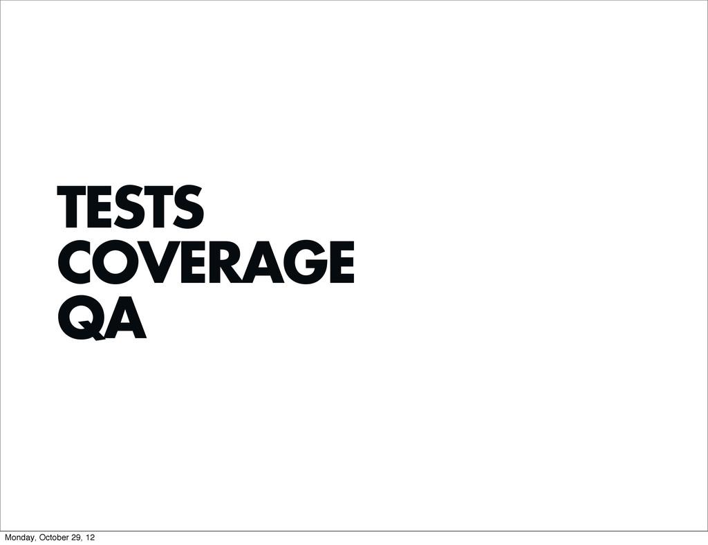 TESTS COVERAGE QA Monday, October 29, 12
