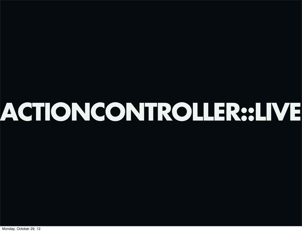 ACTIONCONTROLLER::LIVE Monday, October 29, 12