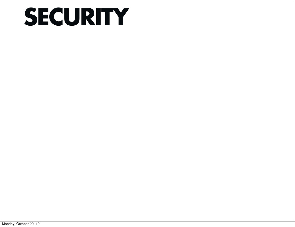 SECURITY Monday, October 29, 12