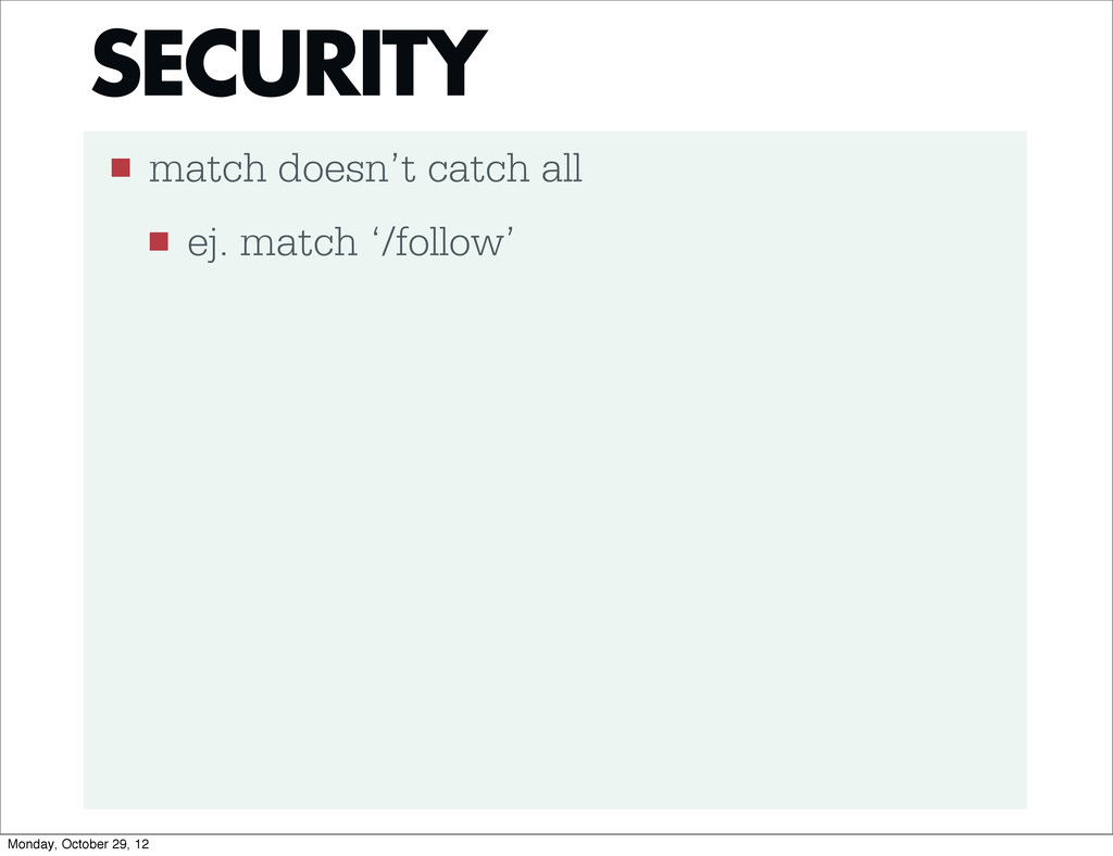 ■ match doesn't catch all ■ ej. match '/follow'...