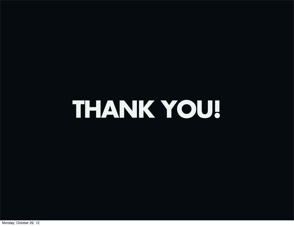 THANK YOU! Monday, October 29, 12
