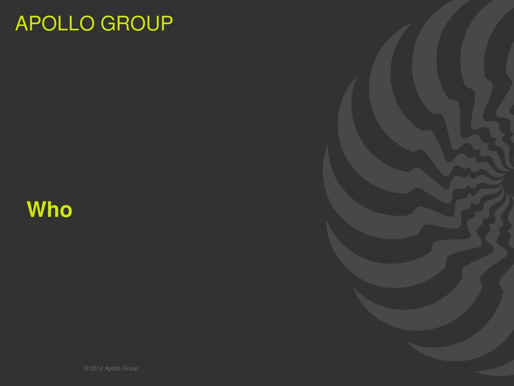 3 APOLLO GROUP APOLLO GROUP Who © 2012 Apollo G...
