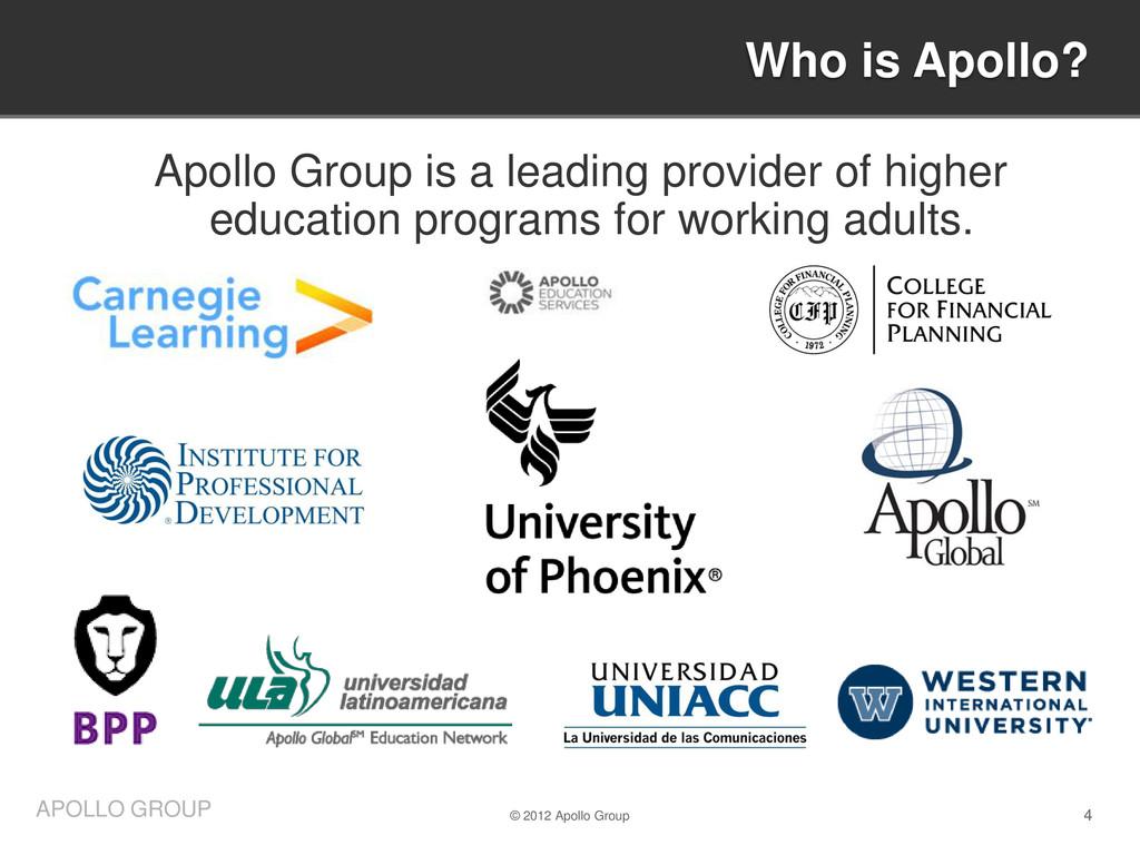 4 APOLLO GROUP Who is Apollo? © 2012 Apollo Gro...