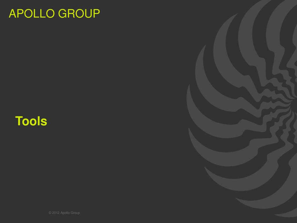 7 APOLLO GROUP APOLLO GROUP Tools © 2012 Apollo...