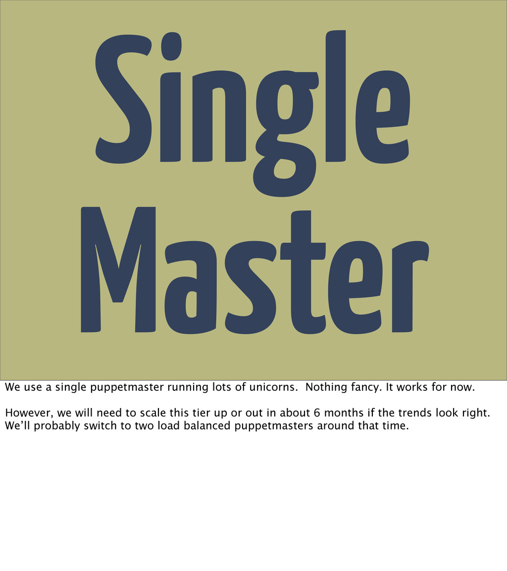 Single Master We use a single puppetmaster runn...