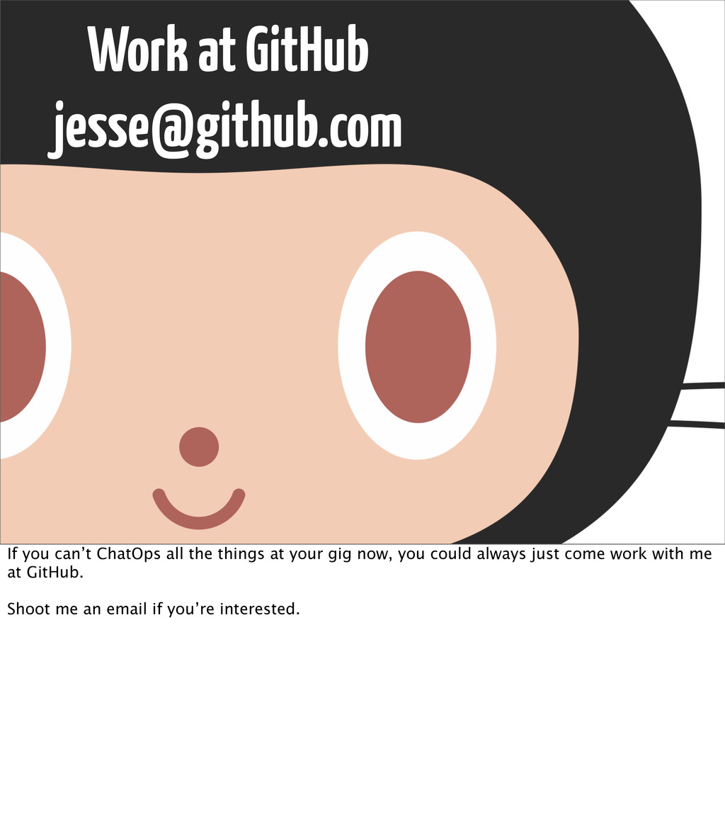 Work at GitHub jesse@github.com If you can't Ch...