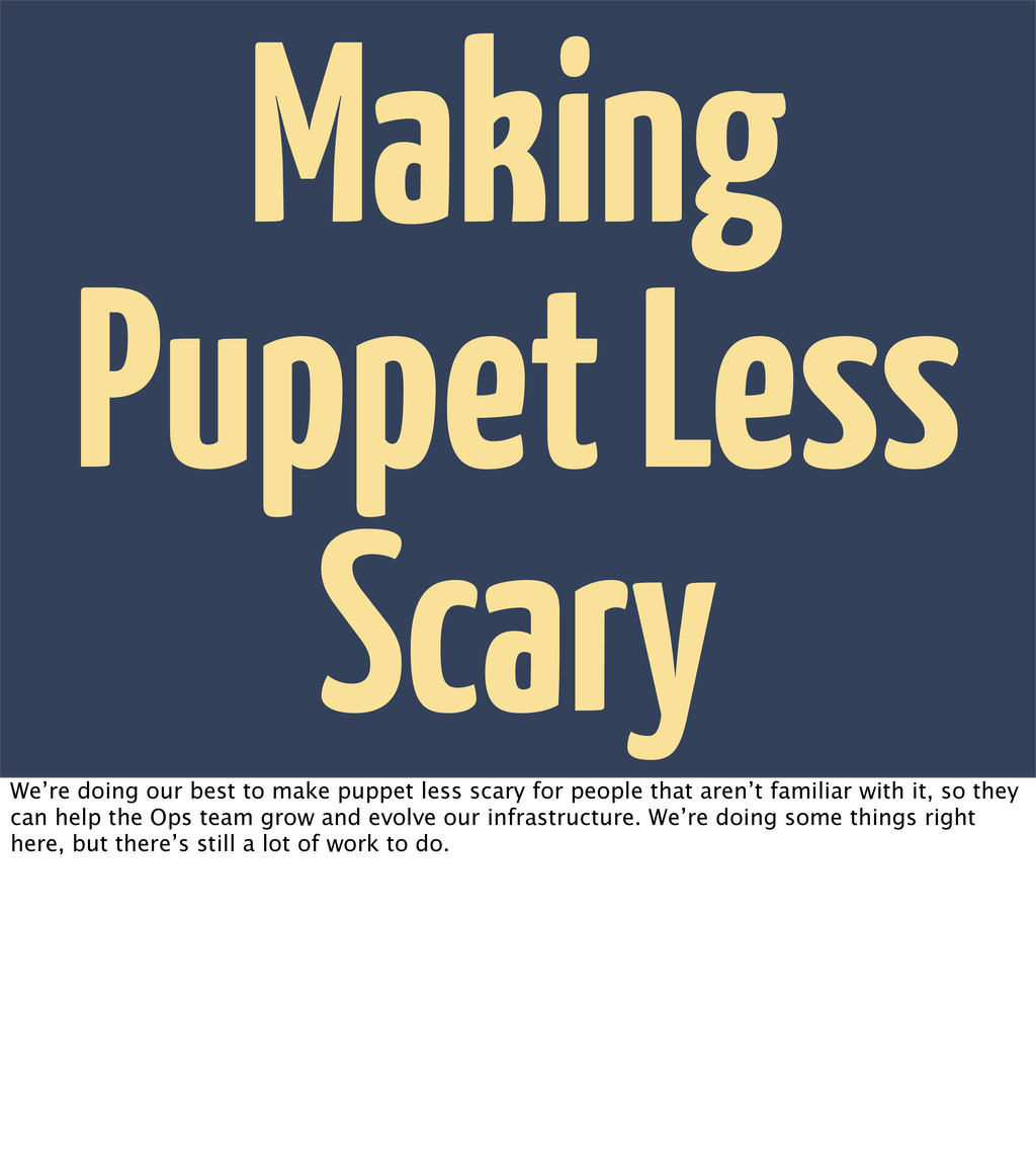 Making Puppet Less Scary We're doing our best t...