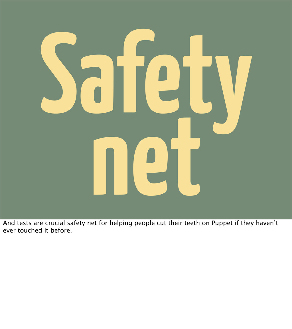 Safety net And tests are crucial safety net for...