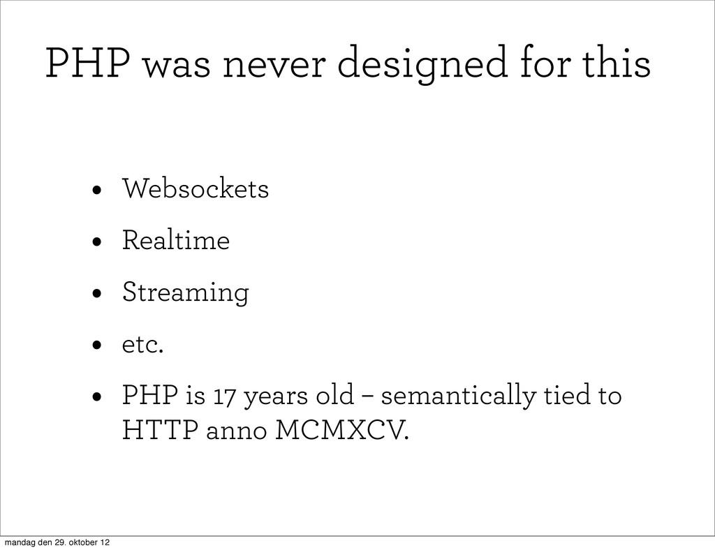 • Websockets • Realtime • Streaming • etc. • PH...