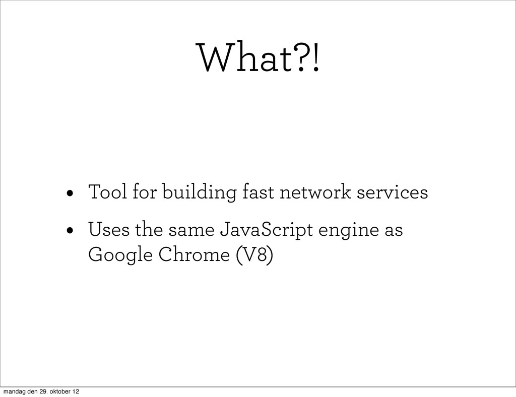 What?! • Tool for building fast network service...
