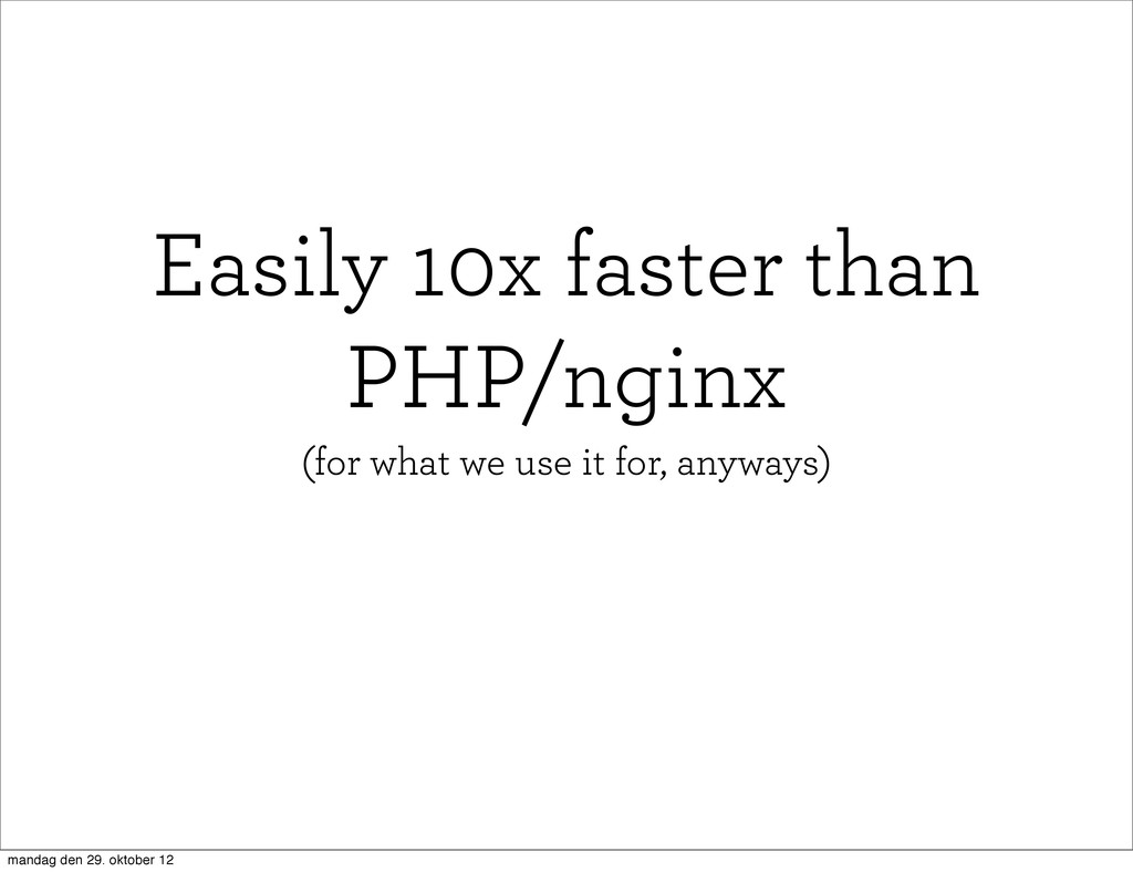 Easily 10x faster than PHP/nginx (for what we u...