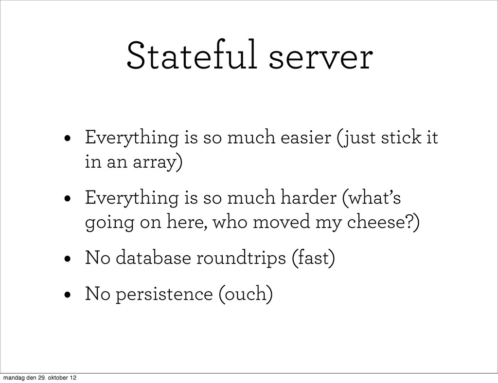 Stateful server • Everything is so much easier ...