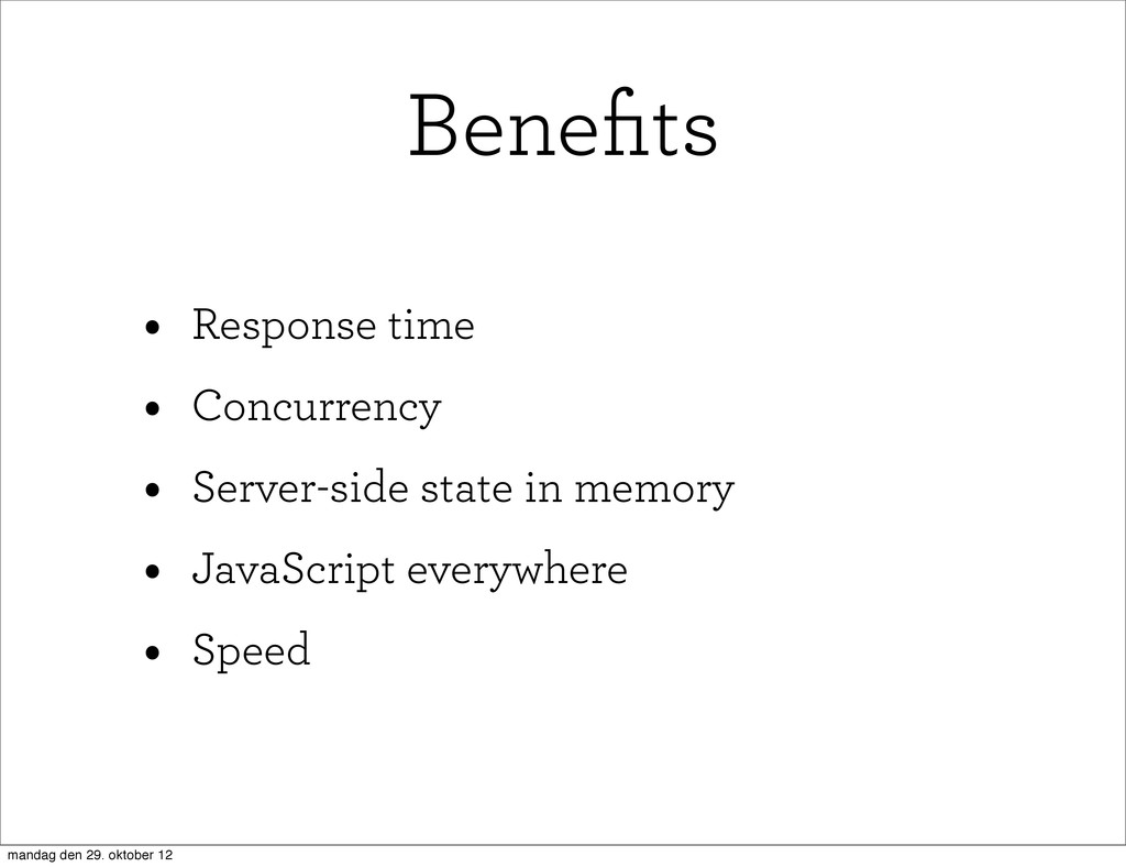Benefits • Response time • Concurrency • Server-...