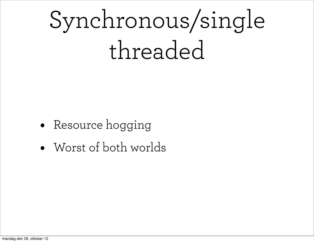 • Resource hogging • Worst of both worlds Synch...
