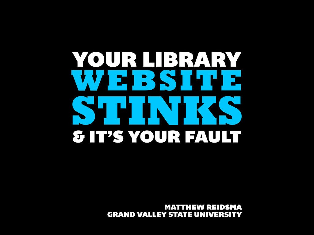 STINKS YOUR LIBRARY WEBSITE & IT'S YOUR FAULT M...