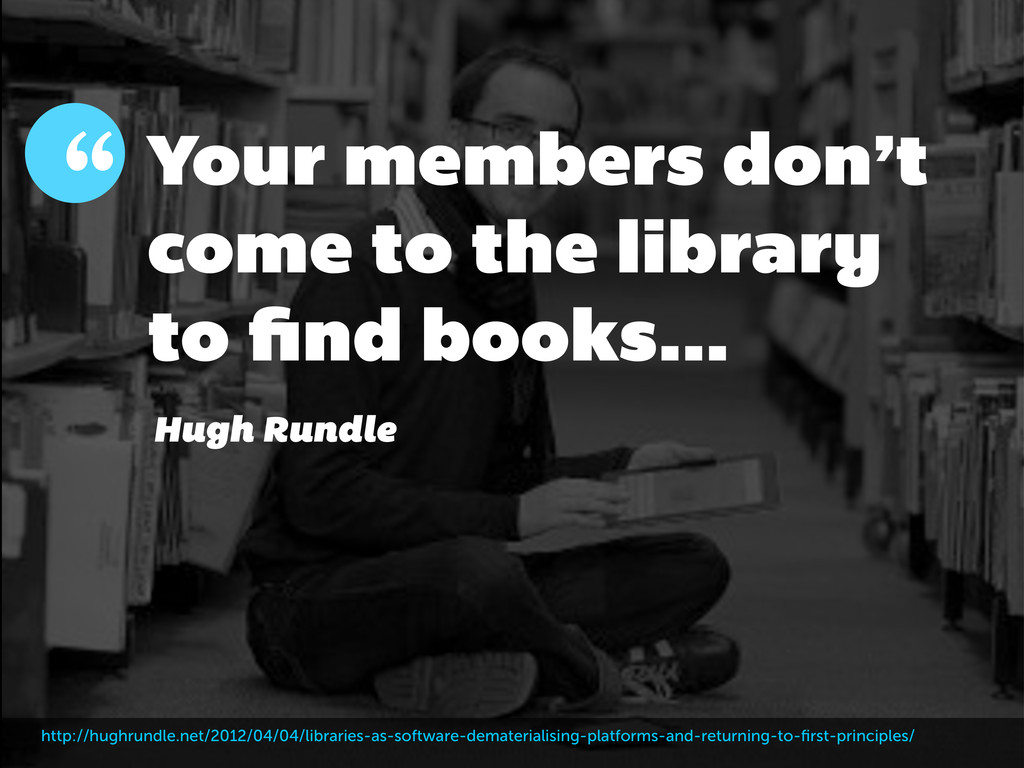 Your members don't come to the library to find b...