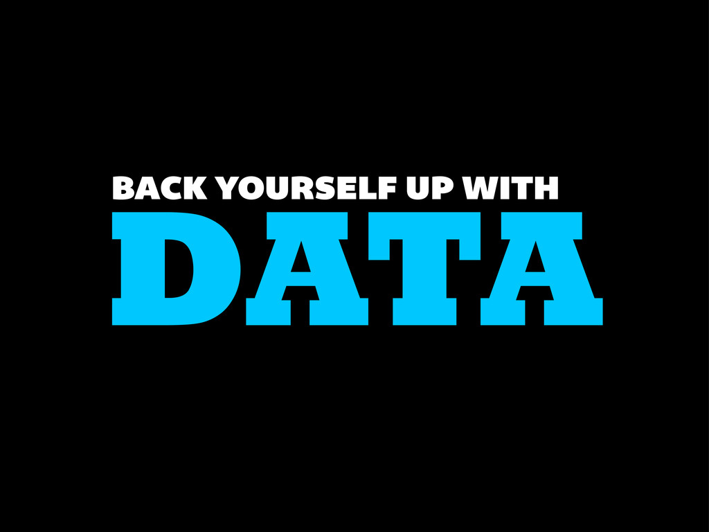 DATA BACK YOURSELF UP WITH