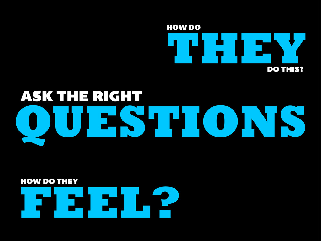 QUESTIONS ASK THE RIGHT THEY HOW DO DO THIS? FE...