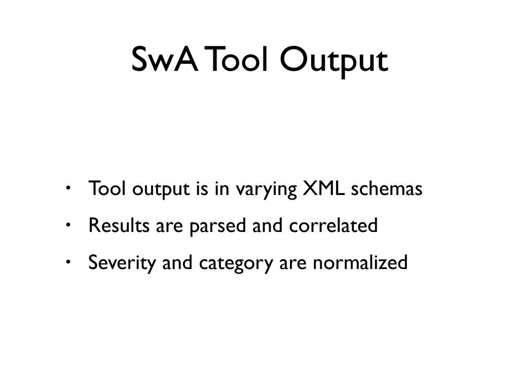 • Tool output is in varying XML schemas • Resul...