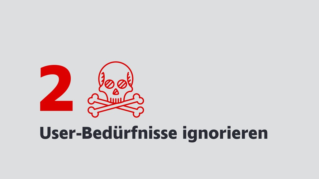 User-Bedürfnisse ignorieren 2