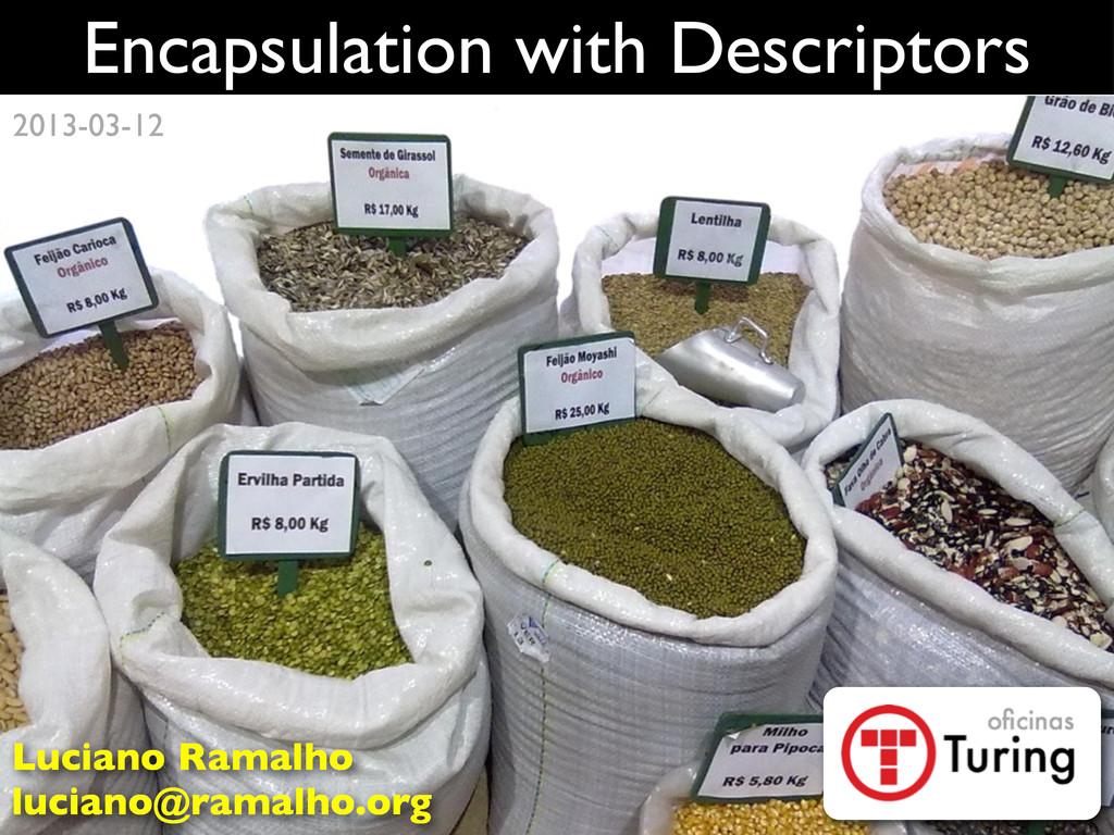 Encapsulation with Descriptors Luciano Ramalho ...