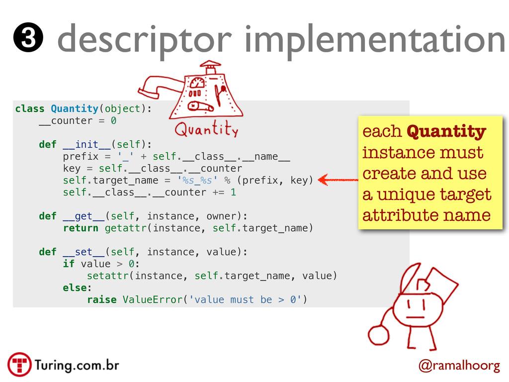 class Quantity(object): __counter = 0 def __ini...