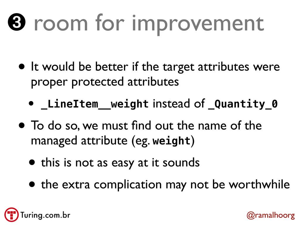 @ramalhoorg ➌ room for improvement • It would b...