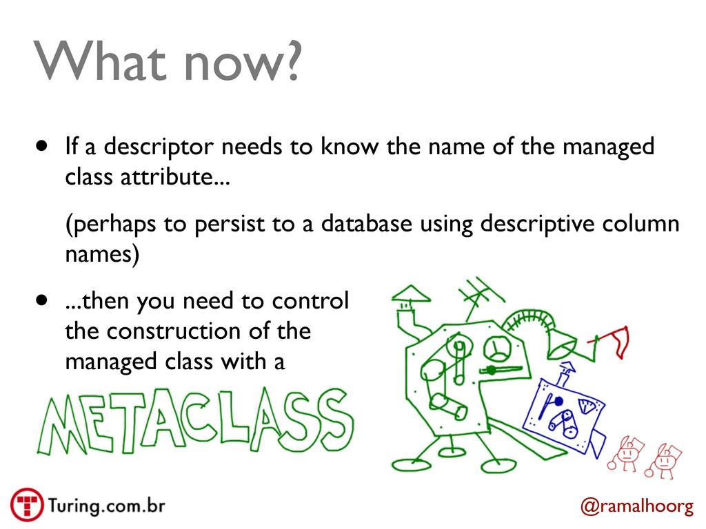 @ramalhoorg What now? • If a descriptor needs t...