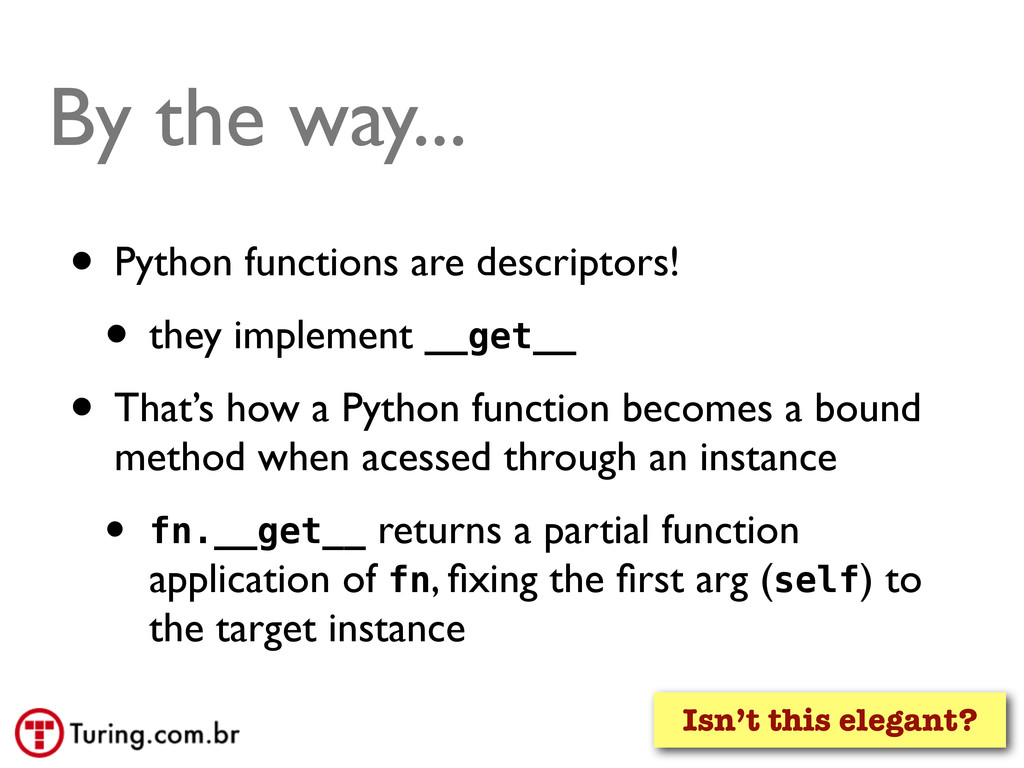 By the way... • Python functions are descriptor...