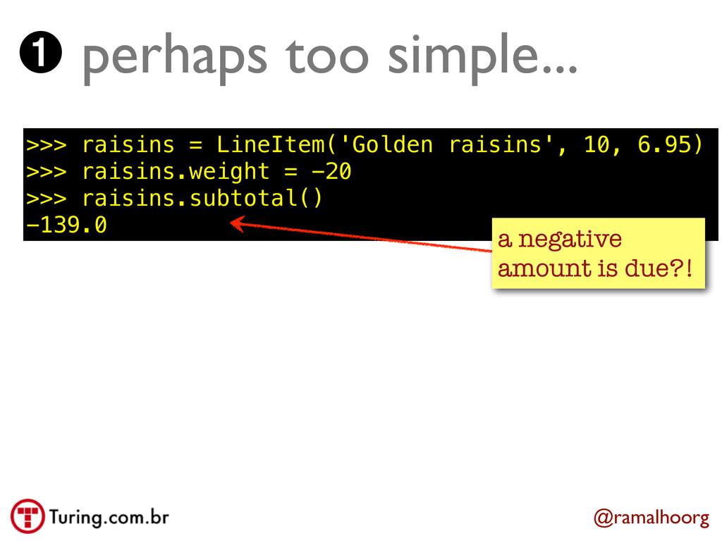 @ramalhoorg ➊ perhaps too simple... >>> raisins...